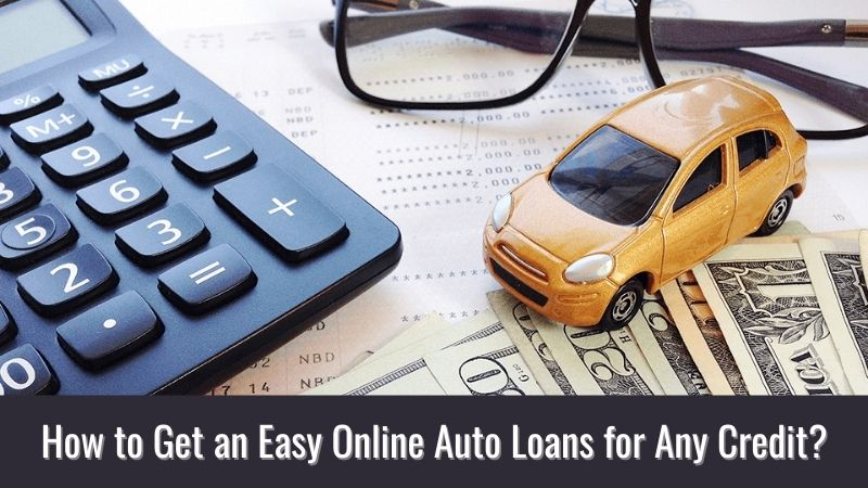 How to Get an Easy Online Auto Loans for Any Credit